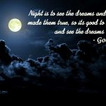 Good Night Quote - Night is to see dreams and day is to make them true.