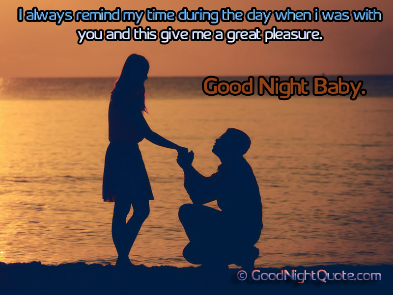 I always remind my time during the day when i was with you and this give me a great pleasure.